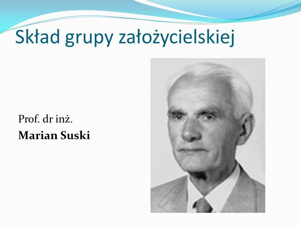 Skład grupy założycielskiej Prof. dr inż. Marian Suski