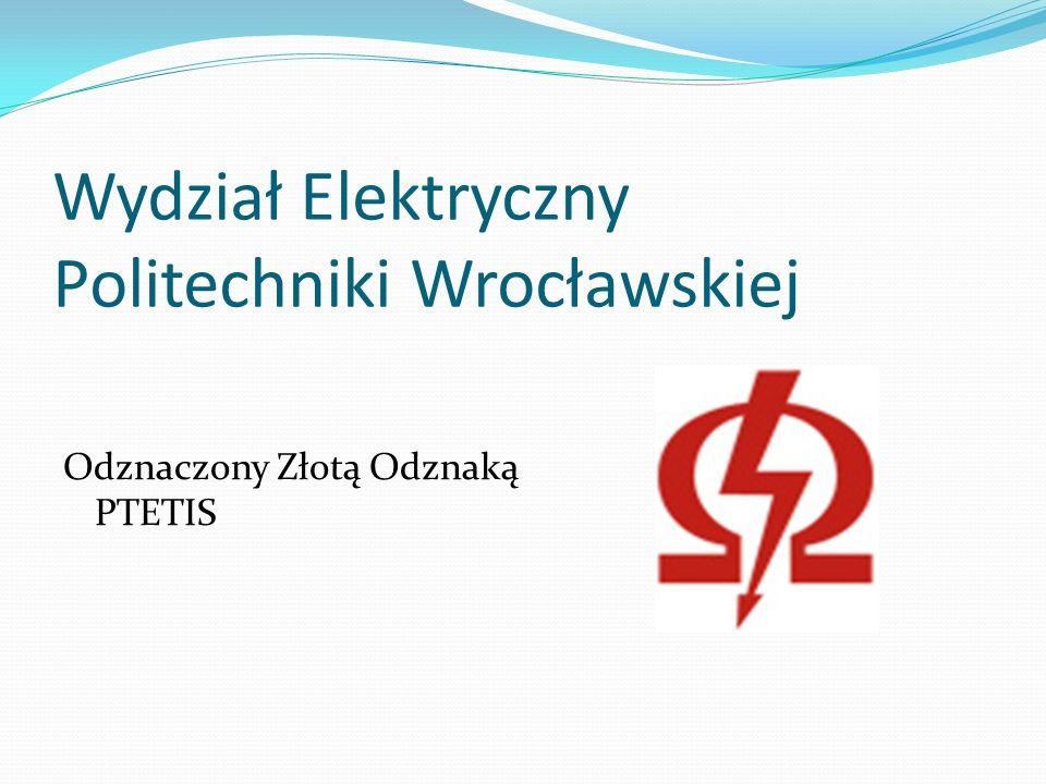 Odznaczony Złotą Odznaką PTETIS Wydział Elektryczny Politechniki Wrocławskiej