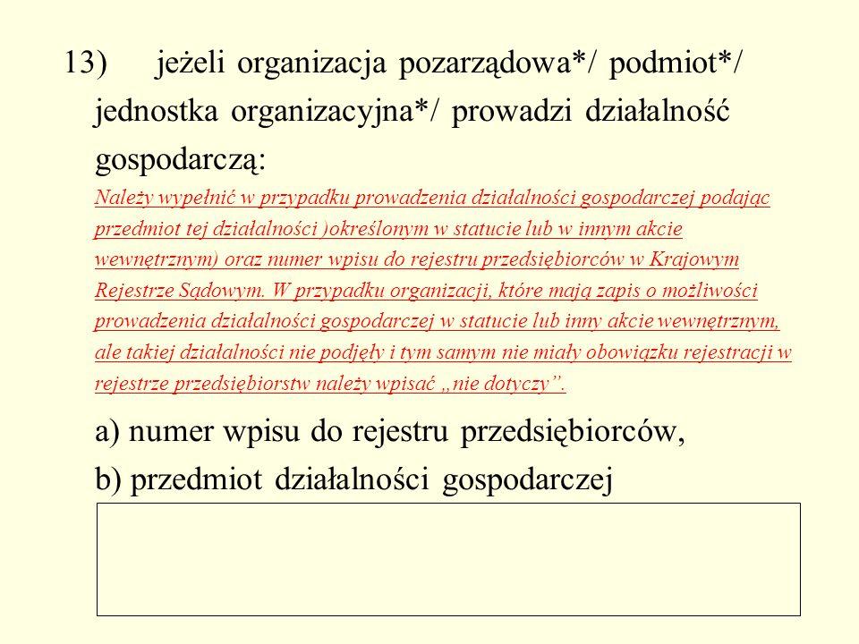 13) jeżeli organizacja pozarządowa*/ podmiot*/ jednostka organizacyjna*/ prowadzi działalność gospodarczą: Należy wypełnić w przypadku prowadzenia dzi