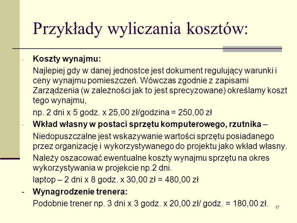 17 Przykłady wyliczania kosztów: - Koszty wynajmu: Najlepiej gdy w danej jednostce jest dokument regulujący warunki i ceny wynajmu pomieszczeń. Wówcza