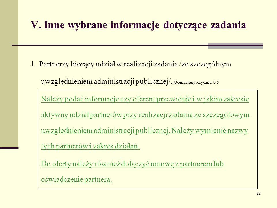 22 V. Inne wybrane informacje dotyczące zadania 1. Partnerzy biorący udział w realizacji zadania /ze szczególnym uwzględnieniem administracji publiczn