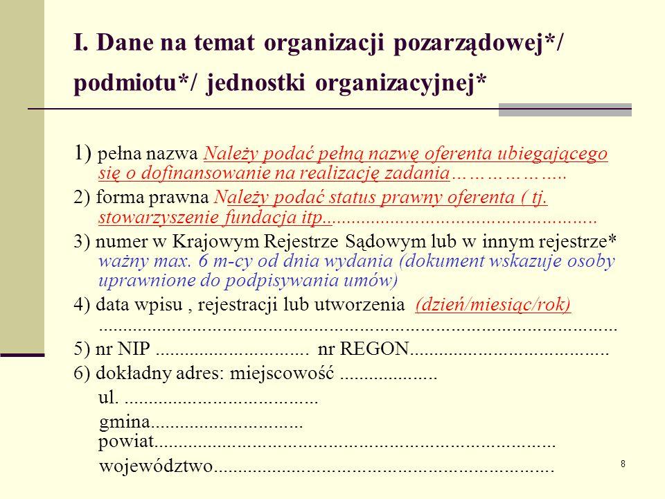8 I. Dane na temat organizacji pozarządowej*/ podmiotu*/ jednostki organizacyjnej* 1) pełna nazwa Należy podać pełną nazwę oferenta ubiegającego się o