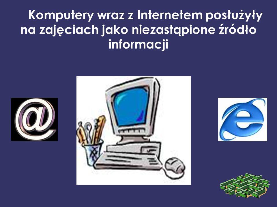 Komputery wraz z Internetem posłużyły na zajęciach jako niezastąpione źródło informacji