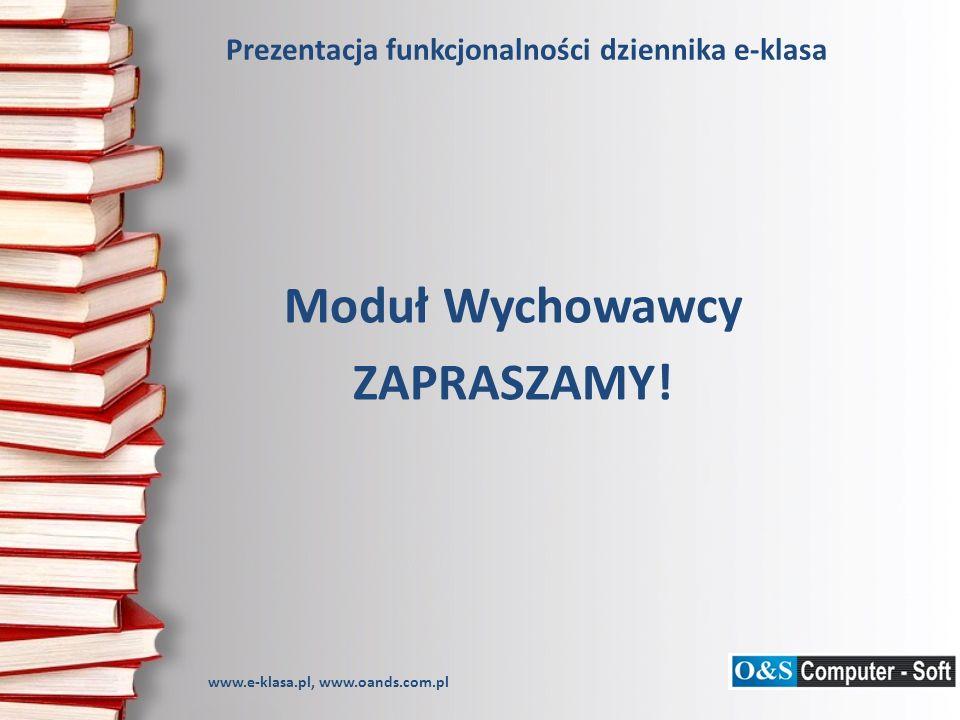 Prezentacja funkcjonalności dziennika e-klasa Moduł Wychowawcy ZAPRASZAMY.