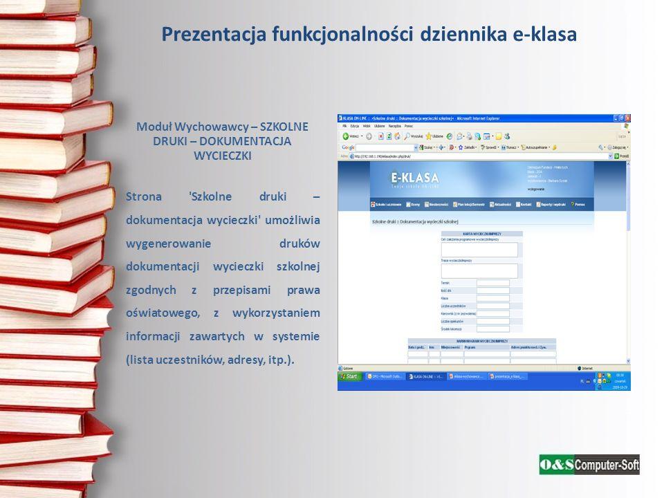 Prezentacja funkcjonalności dziennika e-klasa Moduł Wychowawcy – SZKOLNE DRUKI – DOKUMENTACJA WYCIECZKI Strona Szkolne druki – dokumentacja wycieczki umożliwia wygenerowanie druków dokumentacji wycieczki szkolnej zgodnych z przepisami prawa oświatowego, z wykorzystaniem informacji zawartych w systemie (lista uczestników, adresy, itp.).