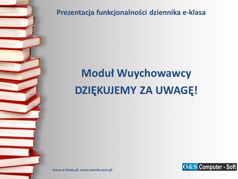 Prezentacja funkcjonalności dziennika e-klasa Moduł Wuychowawcy DZIĘKUJEMY ZA UWAGĘ.