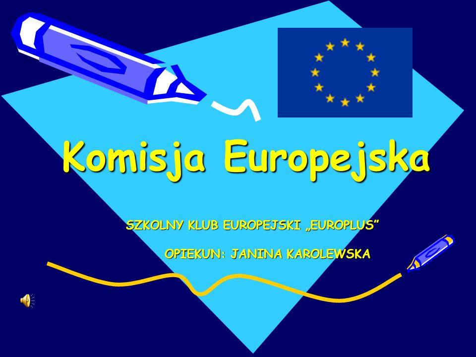 Komisja Europejska SZKOLNY KLUB EUROPEJSKI EUROPLUS OPIEKUN: JANINA KAROLEWSKA