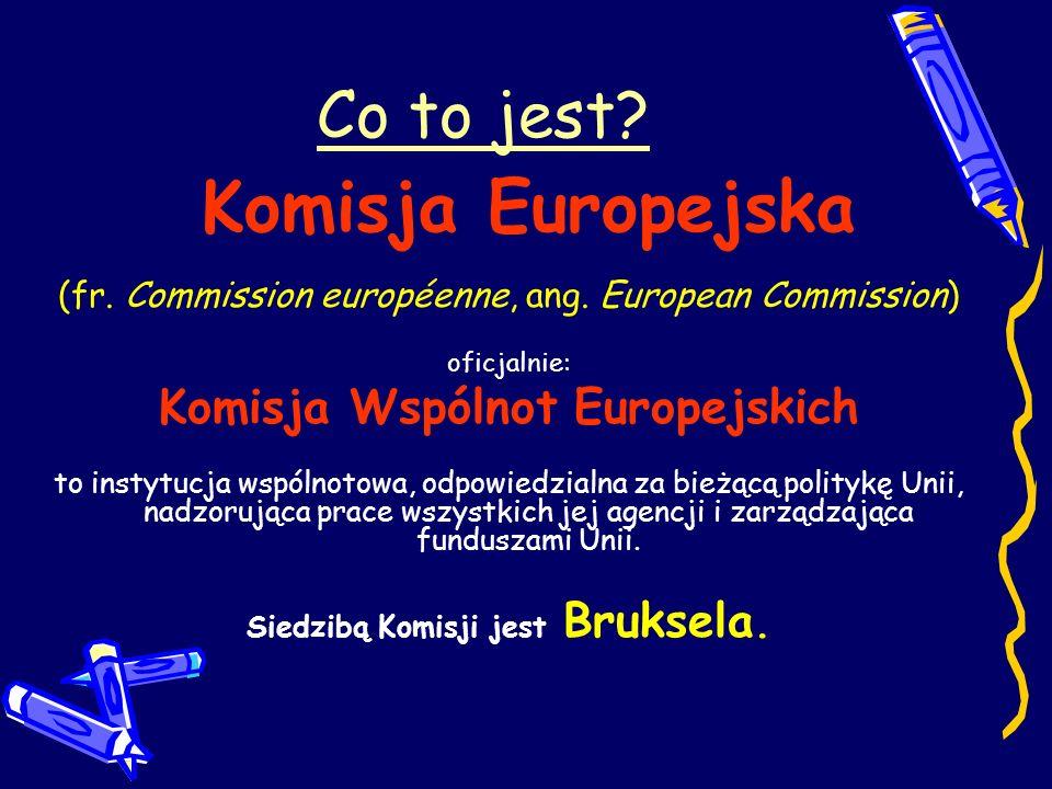 Co to jest.Komisja Europejska (fr. Commission européenne, ang.