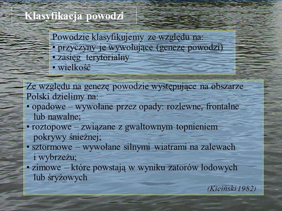 Klasyfikacja powodzi Ze względu na genezę powodzie występujące na obszarze Polski dzielimy na: opadowe – wywołane przez opady: rozlewne, frontalne lub
