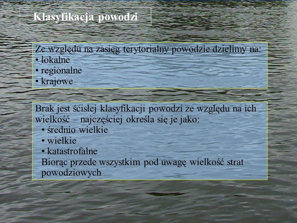 Klasyfikacja powodzi Brak jest ścisłej klasyfikacji powodzi ze względu na ich wielkość – najczęściej określa się je jako: średnio wielkie wielkie kata