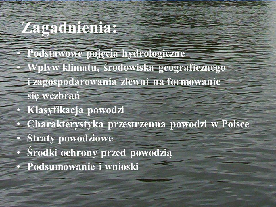 Podstawowe pojęcia hydrologiczne Wezbranie – znaczny wzrost stanów wody w ciekach i jeziorach, wywołany: zwiększonym zasilaniem (opady, tajanie śniegu) lub zahamowaniem odpływu (zatory lodowe lub śryżowe, wiatr wiejący przeciwnie do kierunku przepływu wody) (Kiciński 1983) Powodziami – nazywamy takie wezbrania wody, podczas których woda po przekroczeniu stanu brzegowego lub korony wałów ochronnych zalewa doliny rzeczne lub tereny depresyjne, a przez to powoduje zniszczenia i straty finansowe oraz pozaekonomiczne (społeczne, moralne) (Ciepielowski 1992)