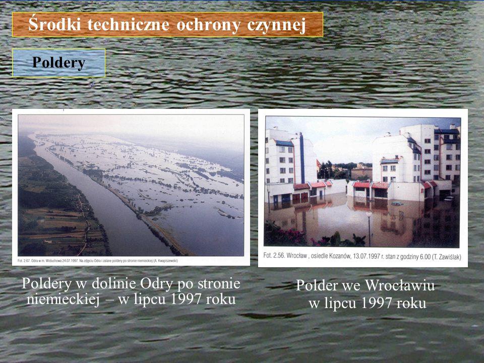 Środki techniczne ochrony czynnej Poldery Poldery w dolinie Odry po stronie niemieckiej – w lipcu 1997 roku Polder we Wrocławiu w lipcu 1997 roku