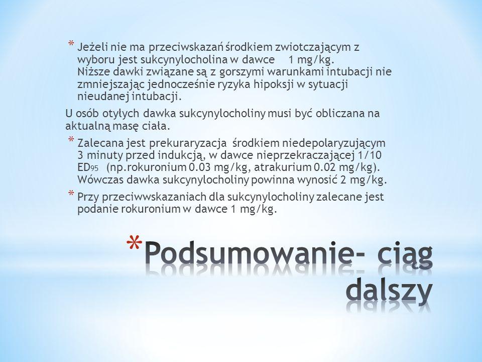 * Jeżeli nie ma przeciwskazań środkiem zwiotczającym z wyboru jest sukcynylocholina w dawce 1 mg/kg. Niższe dawki związane są z gorszymi warunkami int