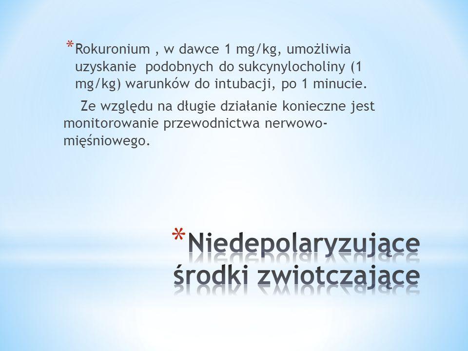 * Rokuronium, w dawce 1 mg/kg, umożliwia uzyskanie podobnych do sukcynylocholiny (1 mg/kg) warunków do intubacji, po 1 minucie. Ze względu na długie d