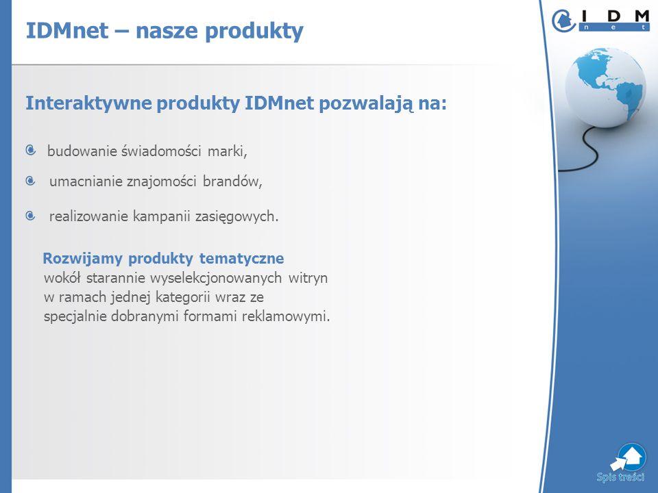 Interaktywne produkty IDMnet pozwalają na: budowanie świadomości marki, umacnianie znajomości brandów, realizowanie kampanii zasięgowych.