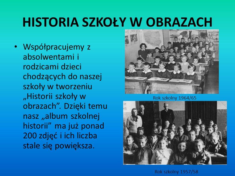 HISTORIA SZKOŁY W OBRAZACH Współpracujemy z absolwentami i rodzicami dzieci chodzących do naszej szkoły w tworzeniu Historii szkoły w obrazach. Dzięki