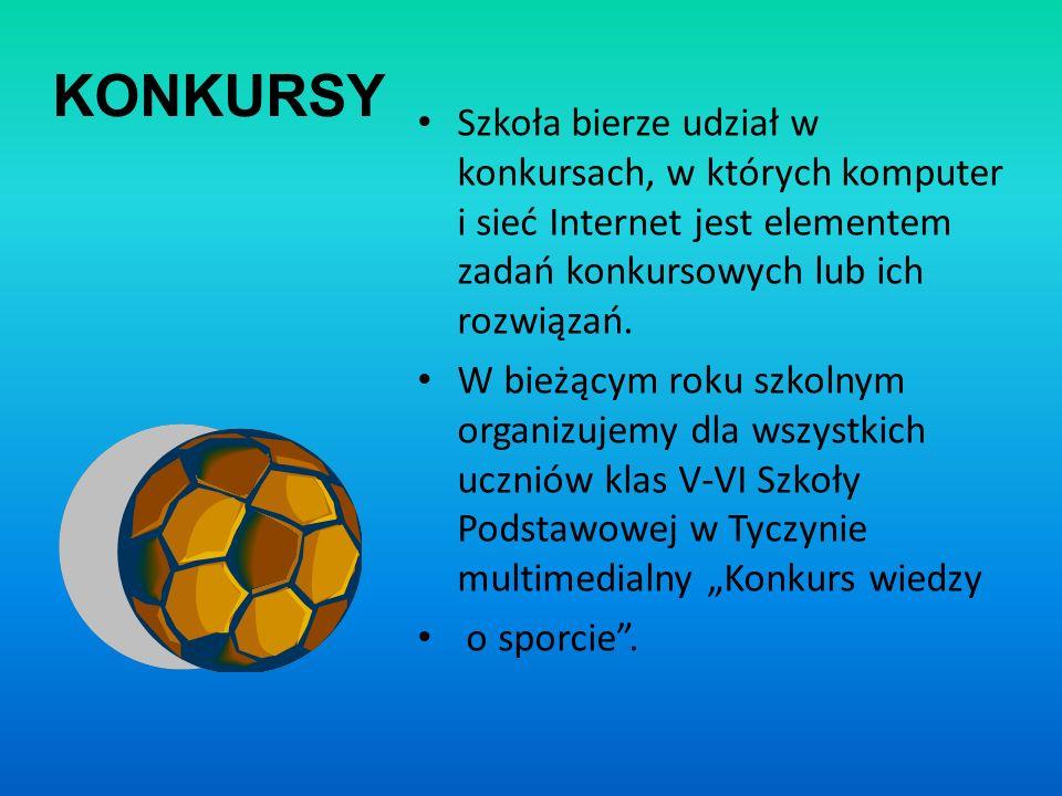 KONKURSY Szkoła bierze udział w konkursach, w których komputer i sieć Internet jest elementem zadań konkursowych lub ich rozwiązań. W bieżącym roku sz