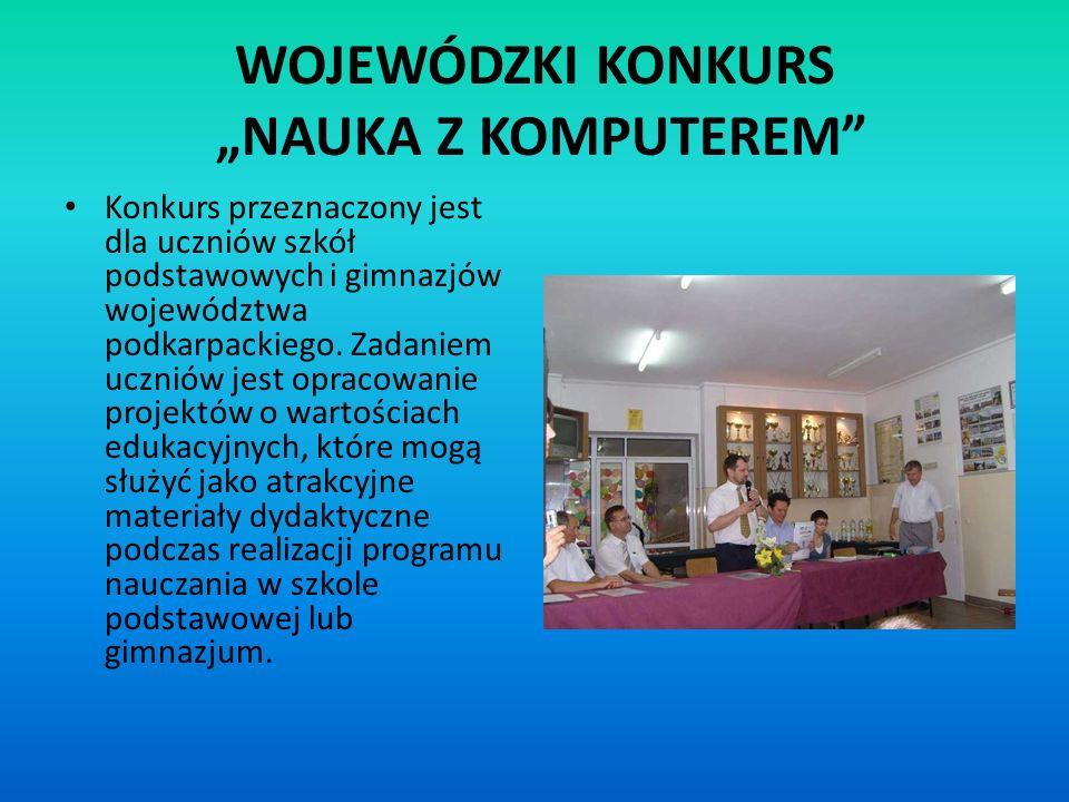 WOJEWÓDZKI KONKURS NAUKA Z KOMPUTEREM Konkurs przeznaczony jest dla uczniów szkół podstawowych i gimnazjów województwa podkarpackiego. Zadaniem ucznió