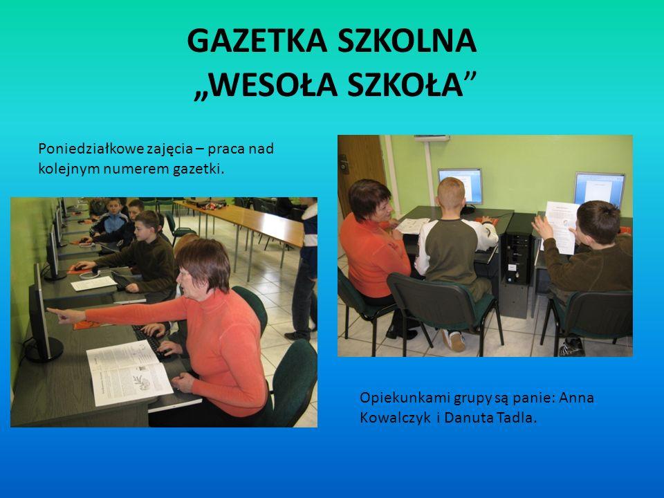 GAZETKA SZKOLNA WESOŁA SZKOŁA Poniedziałkowe zajęcia – praca nad kolejnym numerem gazetki. Opiekunkami grupy są panie: Anna Kowalczyk i Danuta Tadla.