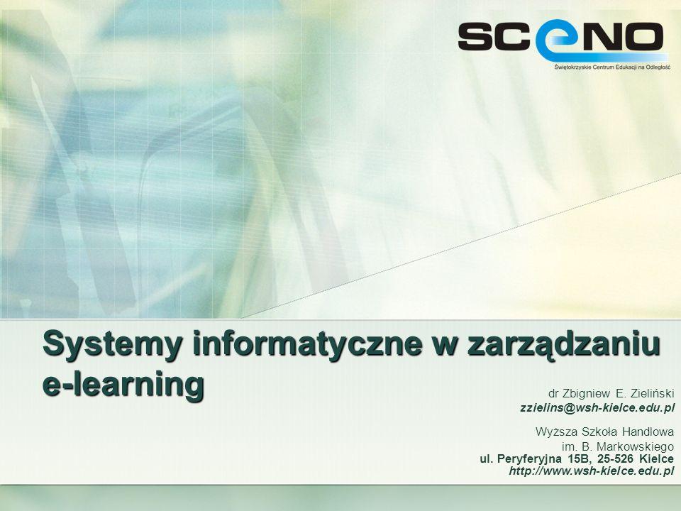Systemy informatyczne w zarządzaniu e-learning dr Zbigniew E. Zieliński zzielins@wsh-kielce.edu.pl Wyższa Szkoła Handlowa im. B. Markowskiego ul. Pery