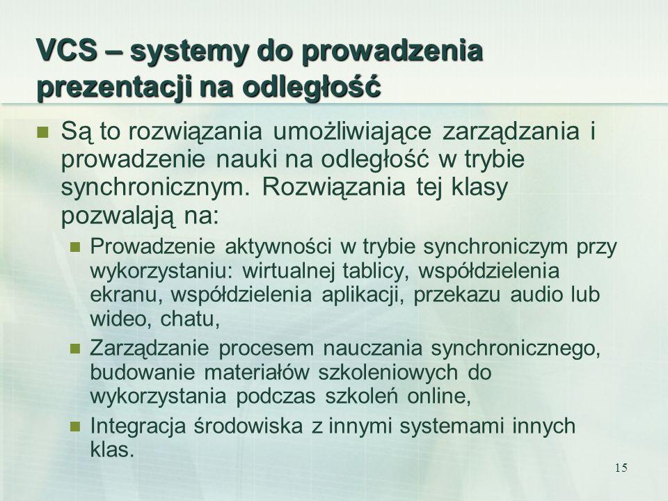 15 VCS – systemy do prowadzenia prezentacji na odległość Są to rozwiązania umożliwiające zarządzania i prowadzenie nauki na odległość w trybie synchro