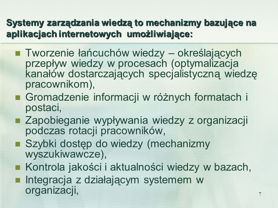 7 Systemy zarządzania wiedzą to mechanizmy bazujące na aplikacjach internetowych umożliwiające: Tworzenie łańcuchów wiedzy – określających przepływ wi