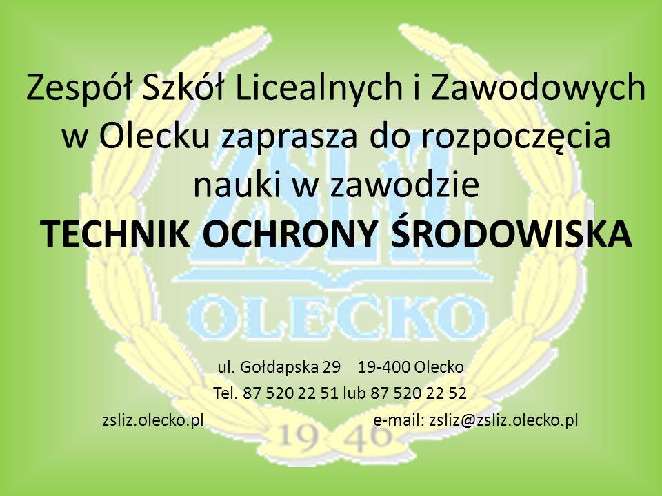 Zespół Szkół Licealnych i Zawodowych w Olecku zaprasza do rozpoczęcia nauki w zawodzie TECHNIK OCHRONY ŚRODOWISKA ul. Gołdapska 29 19-400 Olecko Tel.