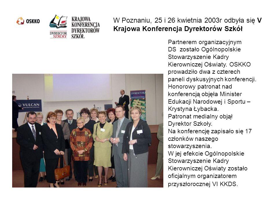 W Poznaniu, 25 i 26 kwietnia 2003r odbyła się V Krajowa Konferencja Dyrektorów Szkół Partnerem organizacyjnym DS zostało Ogólnopolskie Stowarzyszenie