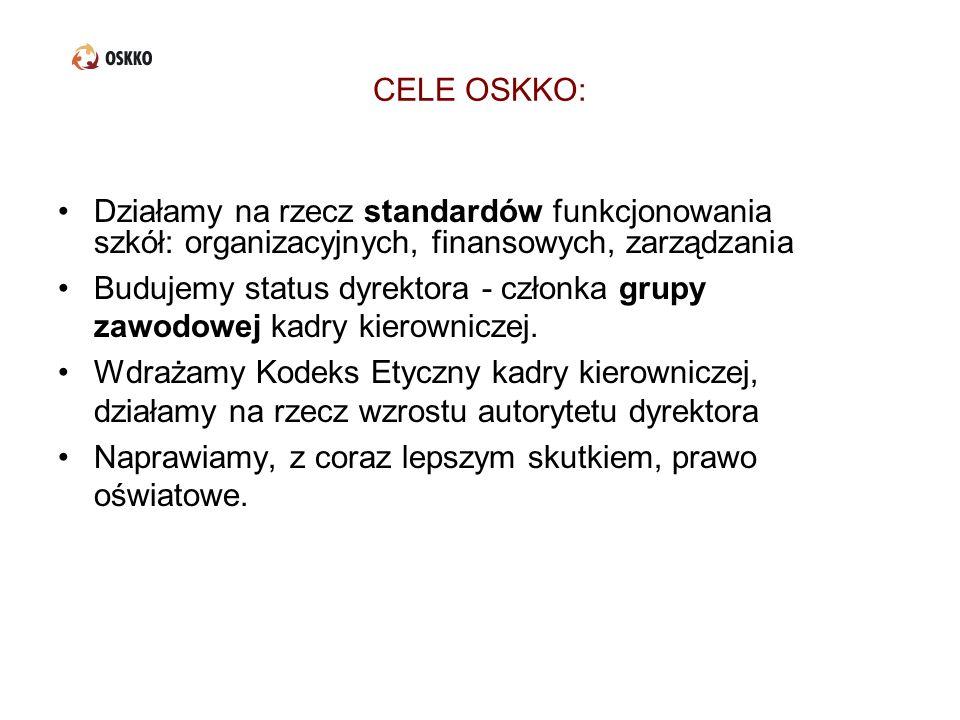 CELE OSKKO: Działamy na rzecz standardów funkcjonowania szkół: organizacyjnych, finansowych, zarządzania Budujemy status dyrektora - członka grupy zaw