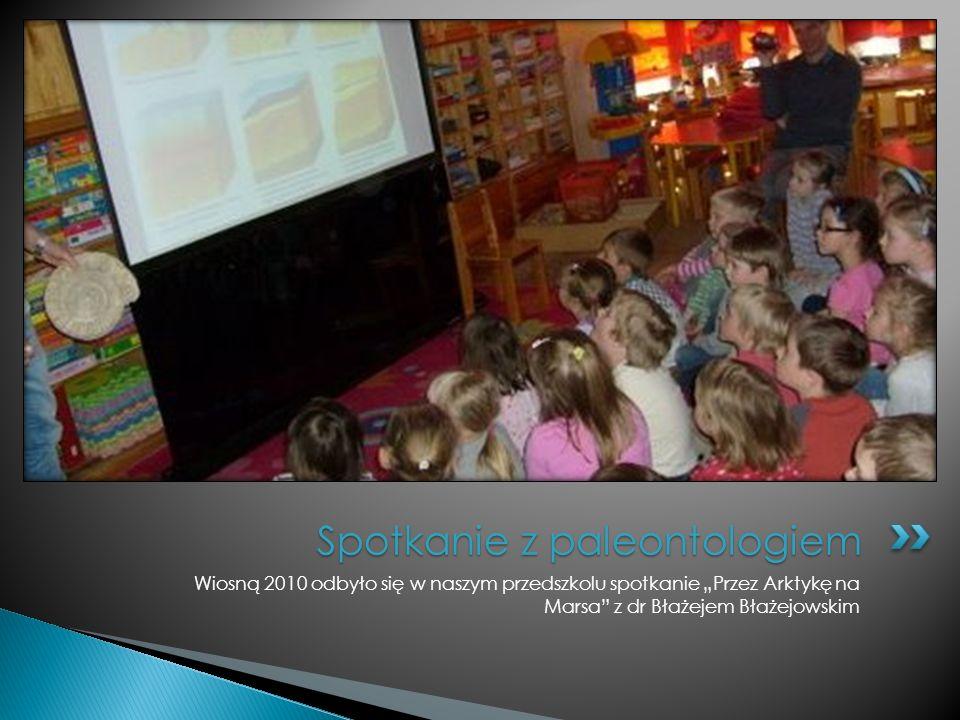 Wiosną 2010 odbyło się w naszym przedszkolu spotkanie Przez Arktykę na Marsa z dr Błażejem Błażejowskim Spotkanie z paleontologiem
