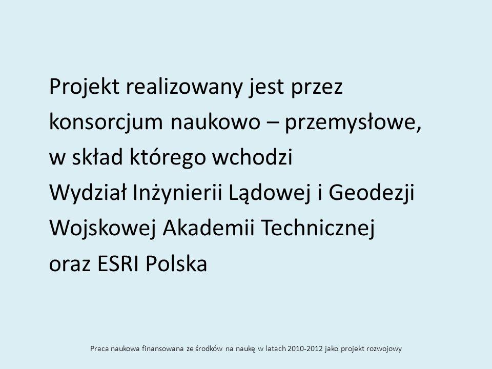 Projekt realizowany jest przez konsorcjum naukowo – przemysłowe, w skład którego wchodzi Wydział Inżynierii Lądowej i Geodezji Wojskowej Akademii Tech