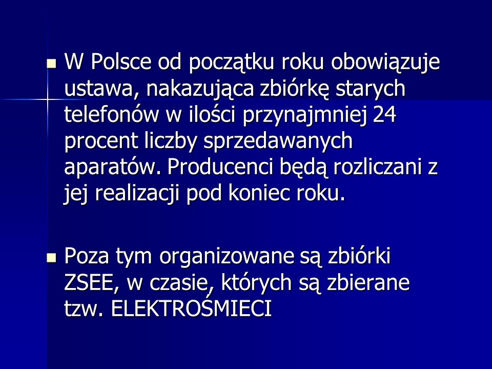 W Polsce od początku roku obowiązuje ustawa, nakazująca zbiórkę starych telefonów w ilości przynajmniej 24 procent liczby sprzedawanych aparatów. Prod