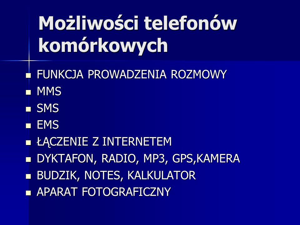 Możliwości telefonów komórkowych FUNKCJA PROWADZENIA ROZMOWY FUNKCJA PROWADZENIA ROZMOWY MMS MMS SMS SMS EMS EMS ŁĄCZENIE Z INTERNETEM ŁĄCZENIE Z INTE