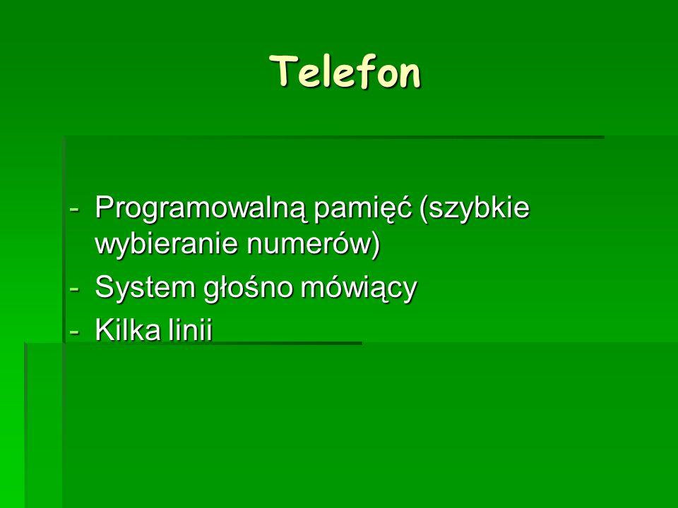 Telefon -P-P-P-Programowalną pamięć (szybkie wybieranie numerów) -S-S-S-System głośno mówiący -K-K-K-Kilka linii