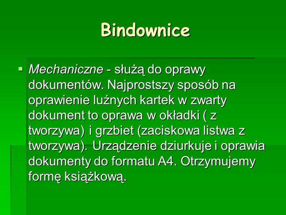 Bindownice Mechaniczne - służą do oprawy dokumentów. Najprostszy sposób na oprawienie luźnych kartek w zwarty dokument to oprawa w okładki ( z tworzyw