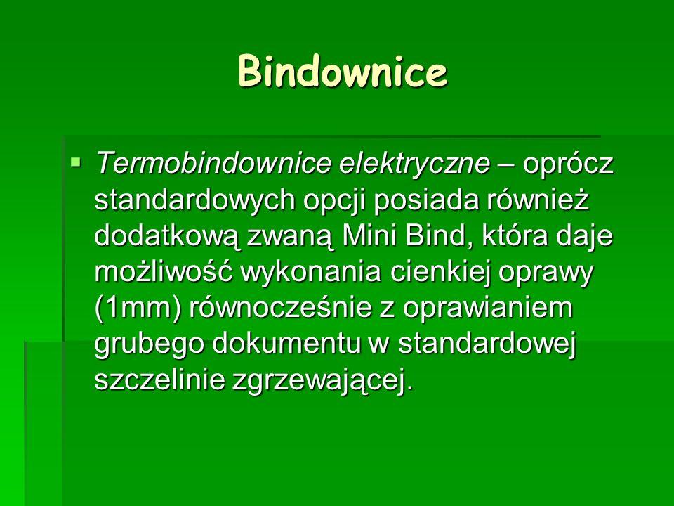 Bindownice Termobindownice elektryczne – oprócz standardowych opcji posiada również dodatkową zwaną Mini Bind, która daje możliwość wykonania cienkiej