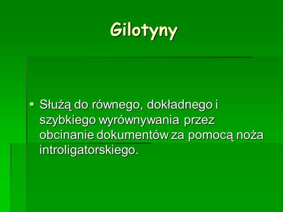 Gilotyny Służą do równego, dokładnego i szybkiego wyrównywania przez obcinanie dokumentów za pomocą noża introligatorskiego.