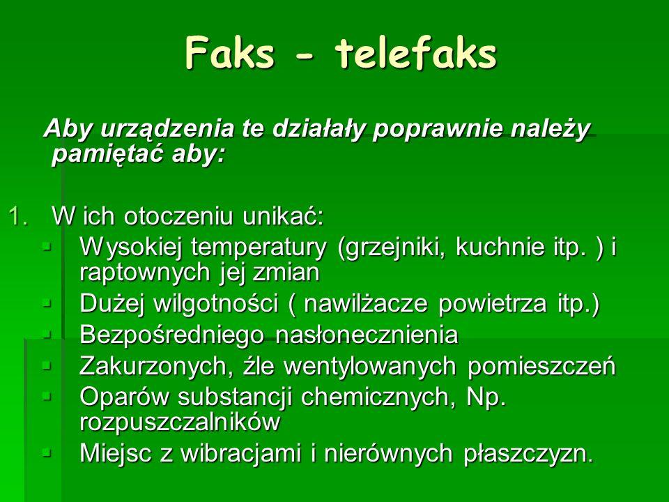 Faks - telefaks Aby urządzenia te działały poprawnie należy pamiętać aby: 1.W ich otoczeniu unikać: Wysokiej temperatury (grzejniki, kuchnie itp. ) i