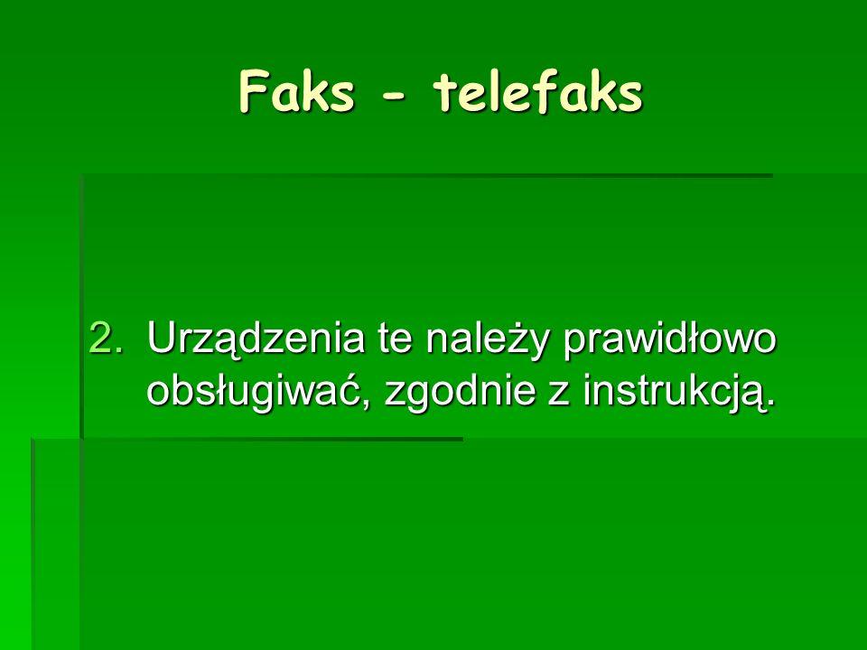 Faks - telefaks 2.U rządzenia te należy prawidłowo obsługiwać, zgodnie z instrukcją.