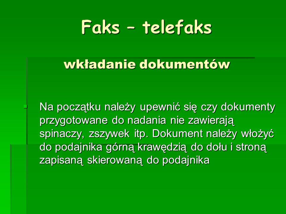 Faks – telefaks wkładanie dokumentów Na początku należy upewnić się czy dokumenty przygotowane do nadania nie zawierają spinaczy, zszywek itp. Dokumen
