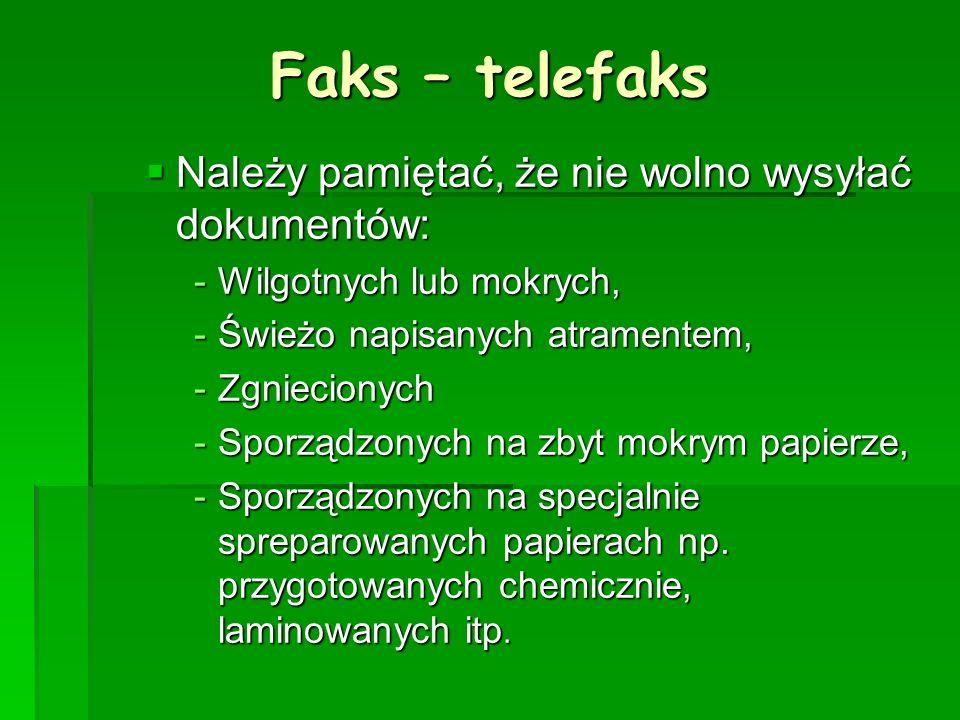 Faks – telefaks Należy pamiętać, że nie wolno wysyłać dokumentów: Należy pamiętać, że nie wolno wysyłać dokumentów: -Wilgotnych lub mokrych, -Świeżo n