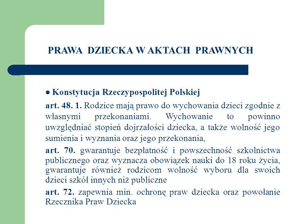Konstytucja Rzeczypospolitej Polskiej art. 48. 1. Rodzice mają prawo do wychowania dzieci zgodnie z własnymi przekonaniami. Wychowanie to powinno uwzg
