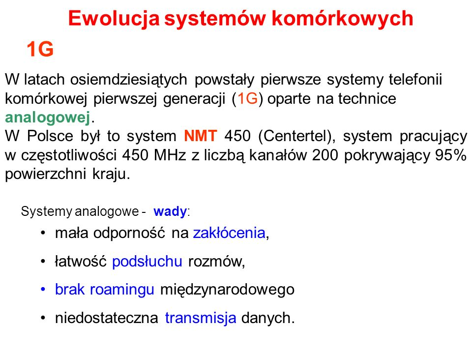 W latach osiemdziesiątych powstały pierwsze systemy telefonii komórkowej pierwszej generacji (1G) oparte na technice analogowej. W Polsce był to syste