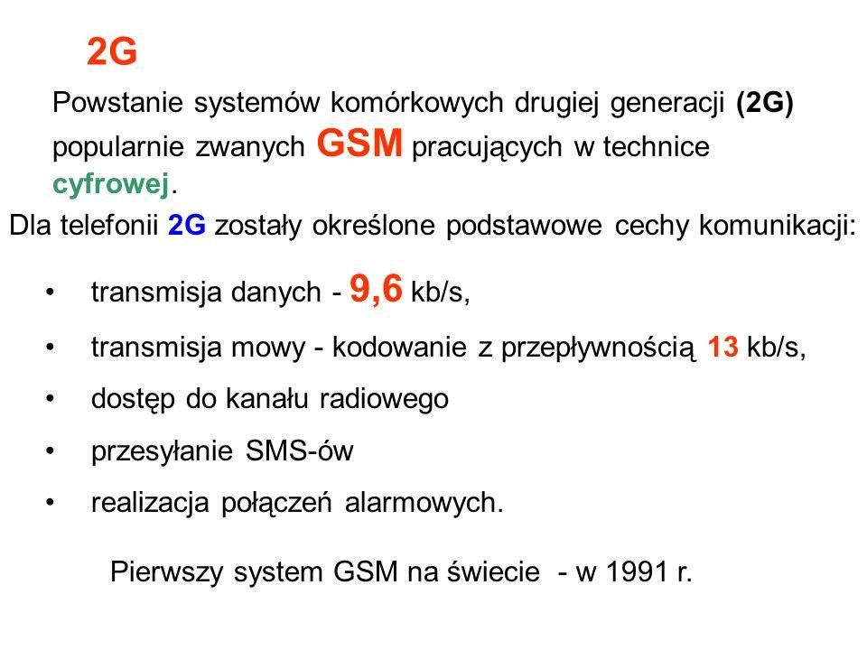 Dla telefonii 2G zostały określone podstawowe cechy komunikacji: Pierwszy system GSM na świecie - w 1991 r. transmisja danych - 9,6 kb/s, transmisja m