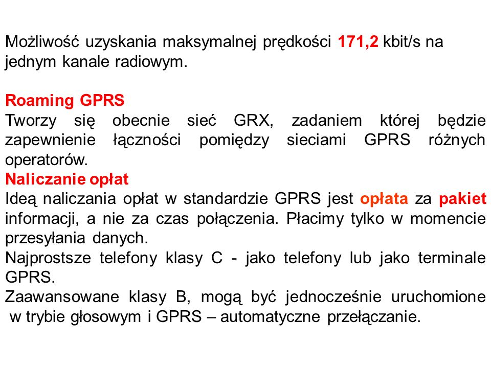 Możliwość uzyskania maksymalnej prędkości 171,2 kbit/s na jednym kanale radiowym. Roaming GPRS Tworzy się obecnie sieć GRX, zadaniem której będzie zap