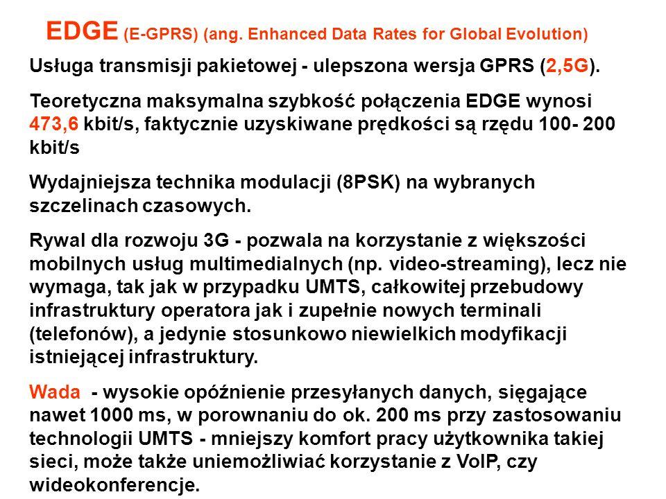 Usługa transmisji pakietowej - ulepszona wersja GPRS (2,5G). Teoretyczna maksymalna szybkość połączenia EDGE wynosi 473,6 kbit/s, faktycznie uzyskiwan