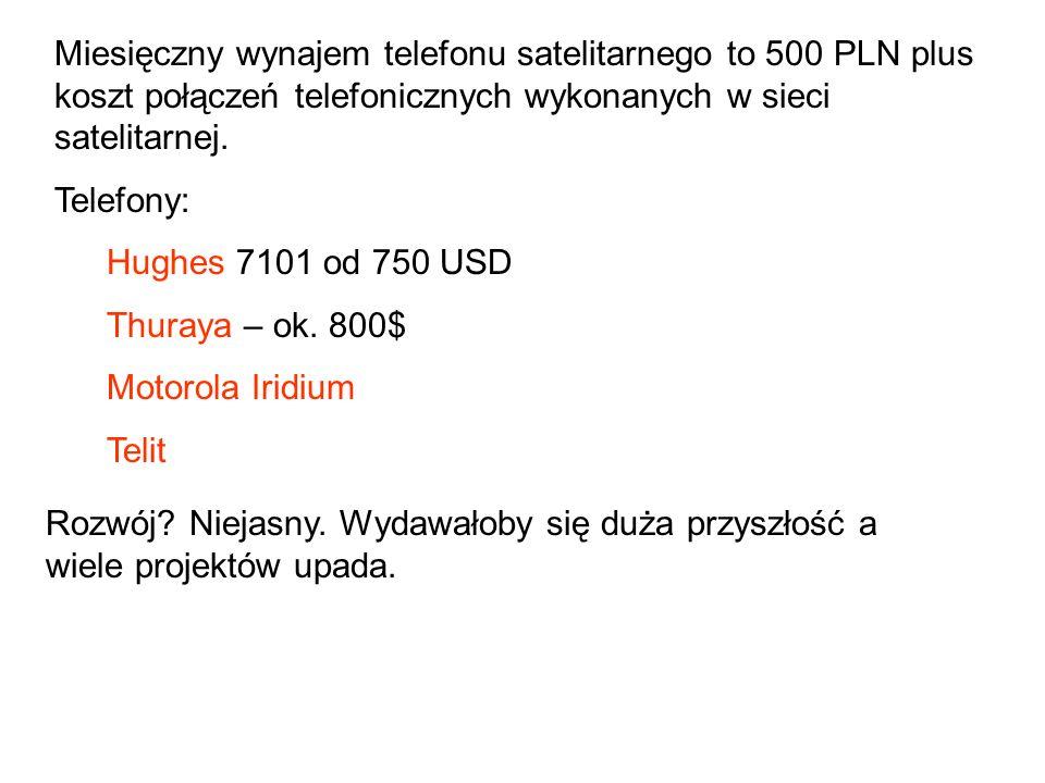 Miesięczny wynajem telefonu satelitarnego to 500 PLN plus koszt połączeń telefonicznych wykonanych w sieci satelitarnej. Telefony: Hughes 7101 od 750
