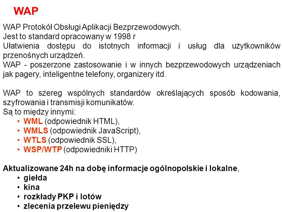 WAP Protokół Obsługi Aplikacji Bezprzewodowych. Jest to standard opracowany w 1998 r Ułatwienia dostępu do istotnych informacji i usług dla użytkownik