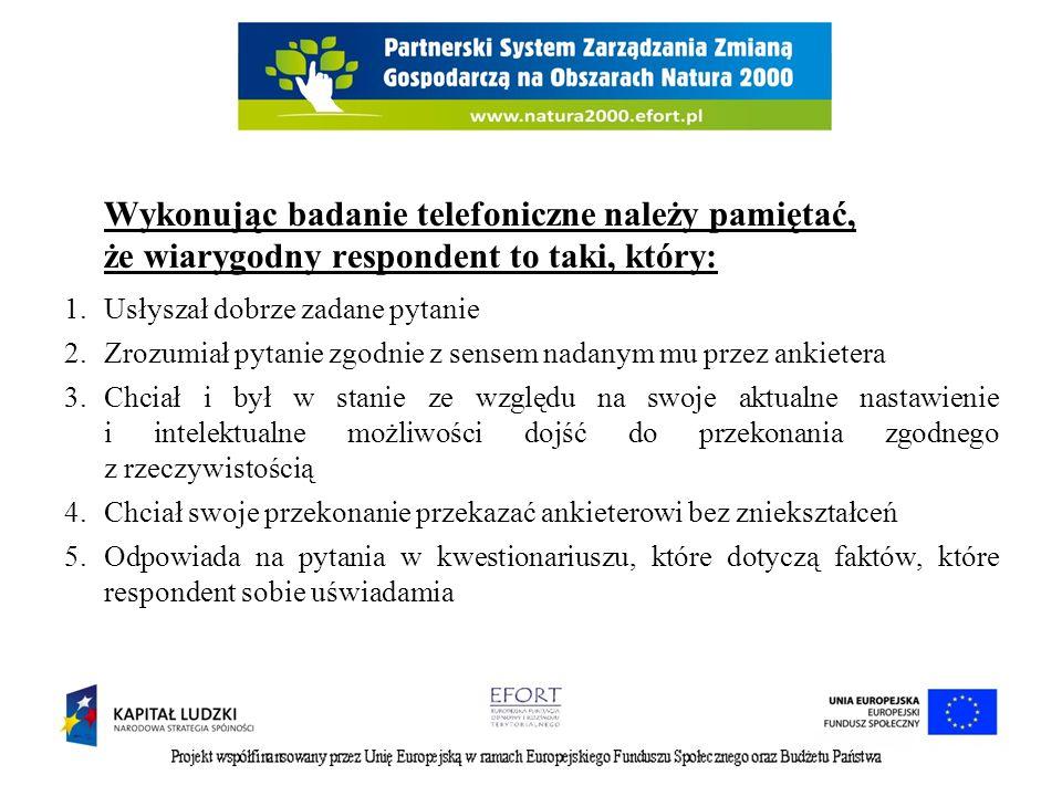 Wykonując badanie telefoniczne należy pamiętać, że wiarygodny respondent to taki, który: 1.Usłyszał dobrze zadane pytanie 2.Zrozumiał pytanie zgodnie