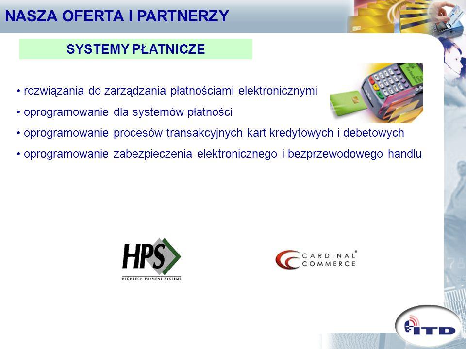 NASZA OFERTA I PARTNERZY SYSTEMY PŁATNICZE rozwiązania do zarządzania płatnościami elektronicznymi oprogramowanie dla systemów płatności oprogramowanie procesów transakcyjnych kart kredytowych i debetowych oprogramowanie zabezpieczenia elektronicznego i bezprzewodowego handlu
